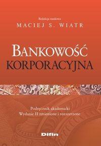 Bankowość korporacyjna (oprawa miękka, 378 stron, rok wydania 2015) - Wiatr Maciej S. - Książka - Księgarnia internetowa Bonito.pl