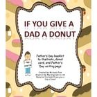 This Father's Day packet includes..  A Father's Day Book to illustrate- If You Give a Dad a Donut  Father's Day Poems to fill in  Father's Day card...
