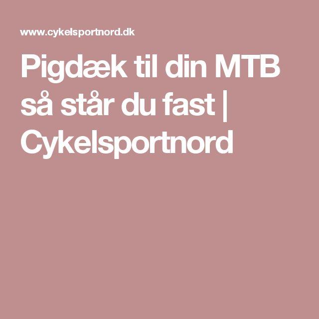 Pigdæk til din MTB så står du fast | Cykelsportnord