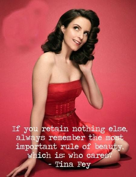 "¿Si retiene nada, recuerde la regla más importante de la belleza que es: a quién le importa? I love me some Tina Fey. Do yourself a favor and read Bossypants.  Si usted no conserva nada más, siempre recuerde la regla más importante de belleza que es: ¿ a quién le preocupa? "" Tina Fey"