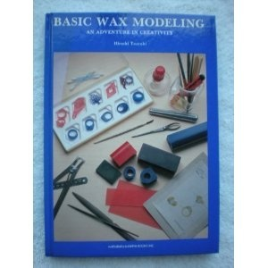 Basic Wax Modeling: An Adventure in Creativity