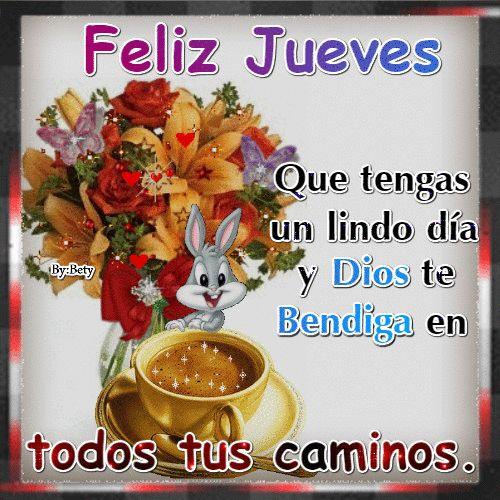 Feliz jueves que tengas un lindo día y DIOS te Bendiga en todos tus caminos