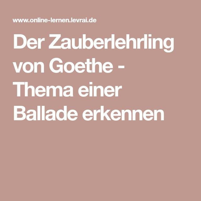 Der Zauberlehrling von Goethe - Thema einer Ballade erkennen