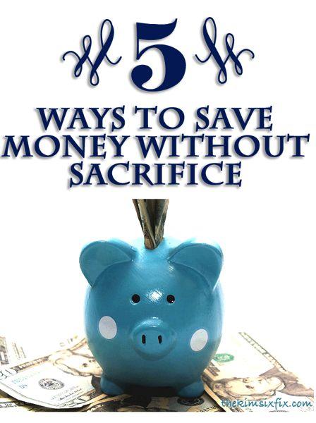 5 Ways to Save Money Without Sacrifice via www.TheKimSixFix.com #TheKimSixFix