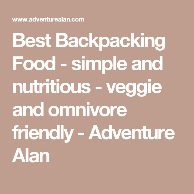 Best Backpacking Food - simple and nutritious - veggie and omnivore friendly - Adventure Alan