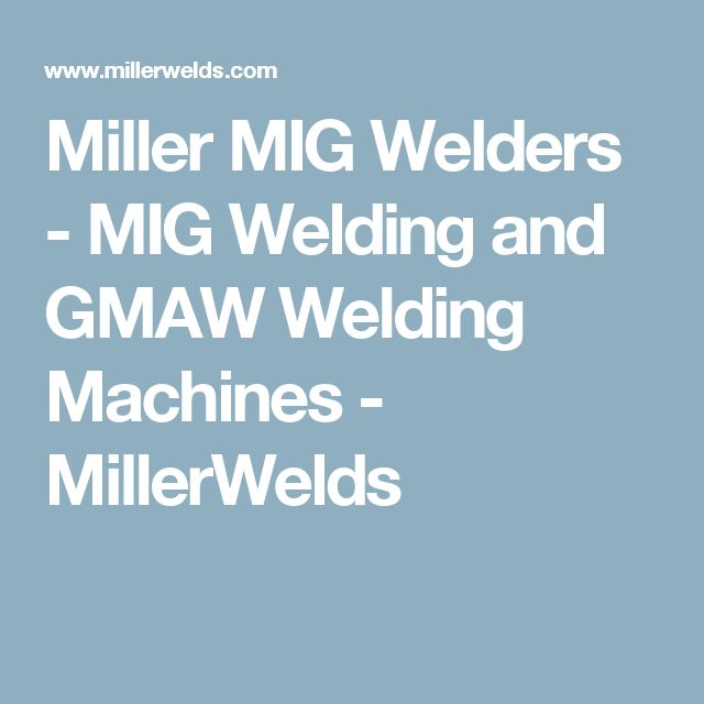 Miller MIG Welders - MIG Welding and GMAW Welding Machines - MillerWelds
