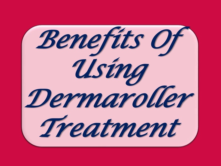 Benefits of using #dermaroller #treatment