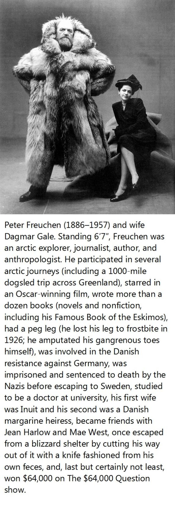Arctic explorer Peter Freuchen (1886–1957) and wife Dagmar Gale.// When you can poop out a knife, you are the winner of all manly man contests of all time!!!