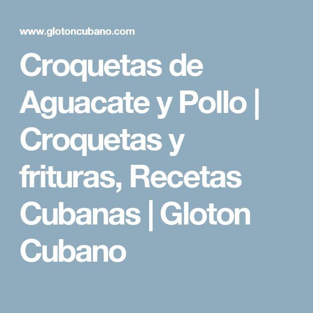 Croquetas de Aguacate y Pollo | Croquetas y frituras, Recetas Cubanas | Gloton Cubano