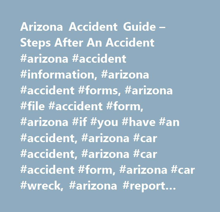 Arizona Accident Guide – Steps After An Accident #arizona #accident #information, #arizona #accident #forms, #arizona #file #accident #form, #arizona #if #you #have #an #accident, #arizona #car #accident, #arizona #car #accident #form, #arizona #car #wreck, #arizona #report #car #accident http://tulsa.remmont.com/arizona-accident-guide-steps-after-an-accident-arizona-accident-information-arizona-accident-forms-arizona-file-accident-form-arizona-if-you-have-an-accident-arizona-car-accid/  #…