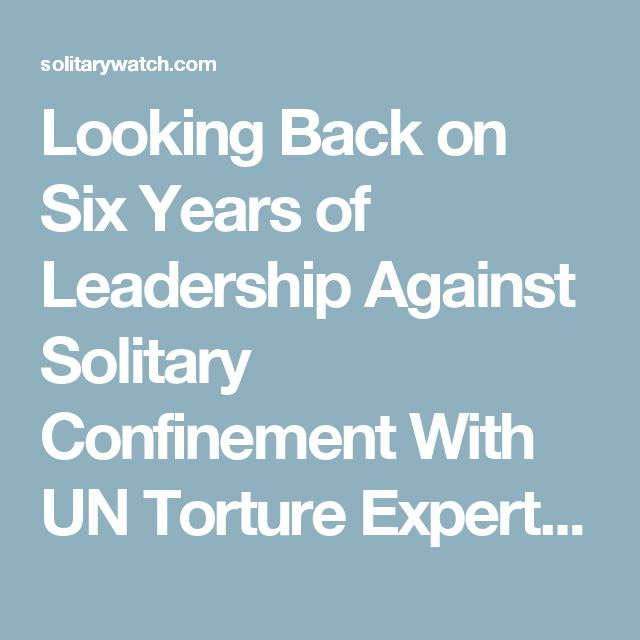 Looking Back on Six Years of Leadership Against Solitary Confinement With UN Torture Expert Juan Méndez  |   Solitary Watch