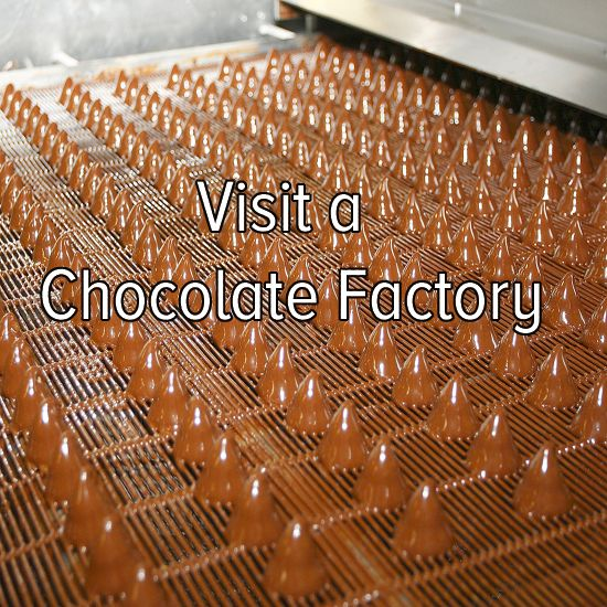 Bucket list: visit a chocolate factory to see how my favorite sweet treats are made!