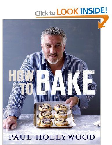 How to Bake: Amazon.co.uk: Paul Hollywood: Books