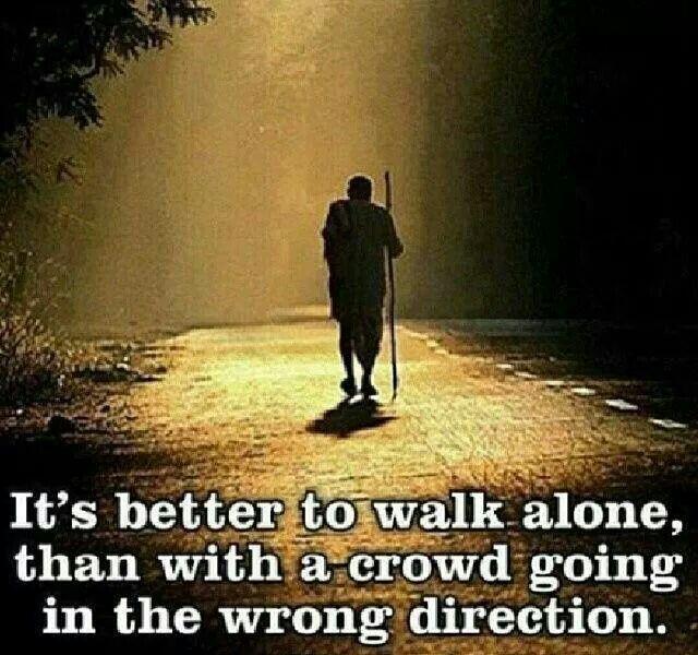 E' meglio camminare da solo, che con una folla che va nella direzione sbagliata.
