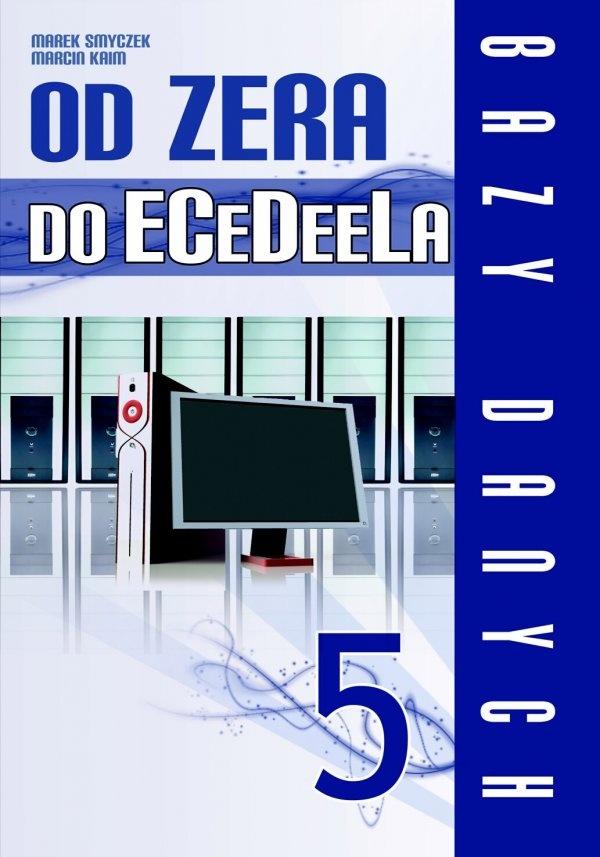 Od zera do ECeDeeLa - cz. 5 / Marek Smyczek i Marcin Kaim   W jaki sposób skutecznie opanować bazy danych i przygotować się do egzaminu ECDL?