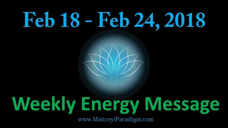 Conscious Living Weekly Energy Message for the week of Feb 18, 2018 thru...