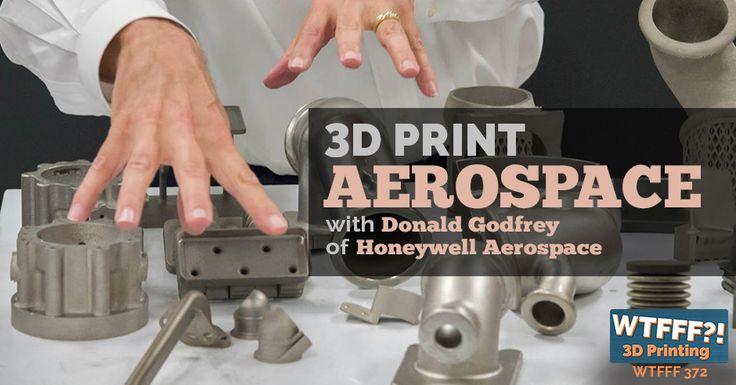 3D Print Aerospace with Donald Godfrey of Honeywell Aerospace