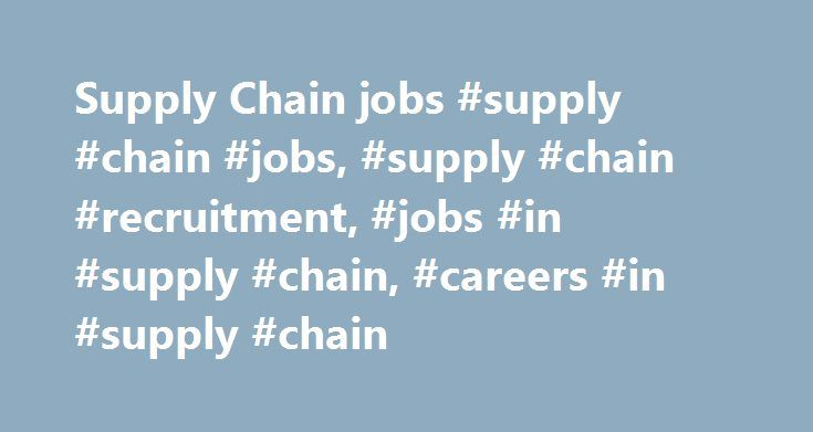Supply Chain jobs #supply #chain #jobs, #supply #chain #recruitment, #jobs #in #supply #chain, #careers #in #supply #chain http://florida.remmont.com/supply-chain-jobs-supply-chain-jobs-supply-chain-recruitment-jobs-in-supply-chain-careers-in-supply-chain/  # Supply Chain Jobs: A supply chain recruitment resource and the UK's best supply chain career opportunities SupplyChainRecruit.com – the UK s best career resource for outstanding supply chain jobs and career opportunities. For…