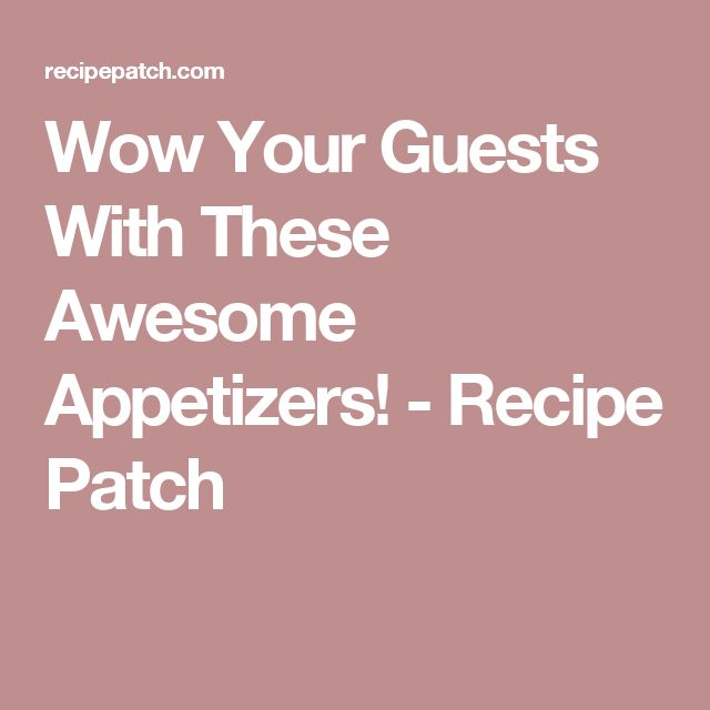 Wow Your Guests With These Awesome Appetizers! - Recipe Patch