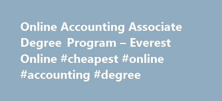 Online Accounting Associate Degree Program – Everest Online #cheapest #online #accounting #degree http://game.nef2.com/online-accounting-associate-degree-program-everest-online-cheapest-online-accounting-degree/  # Online Accounting Associate Degree Program We are not currently enrolling for this program. Please check back in the future. Program Overview Job opportunities in the accounting field can be rewarding for many years to come. Now is the time to position yourself for this trend by…