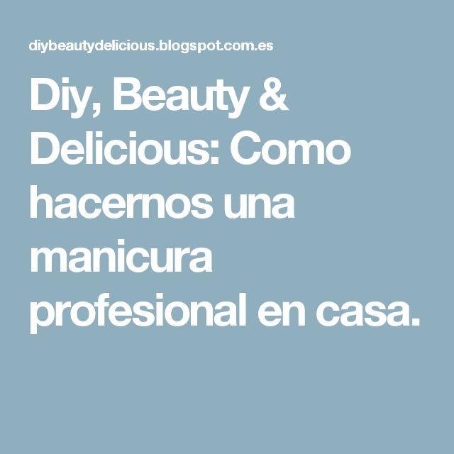 Diy, Beauty & Delicious: Como hacernos una manicura profesional en casa.