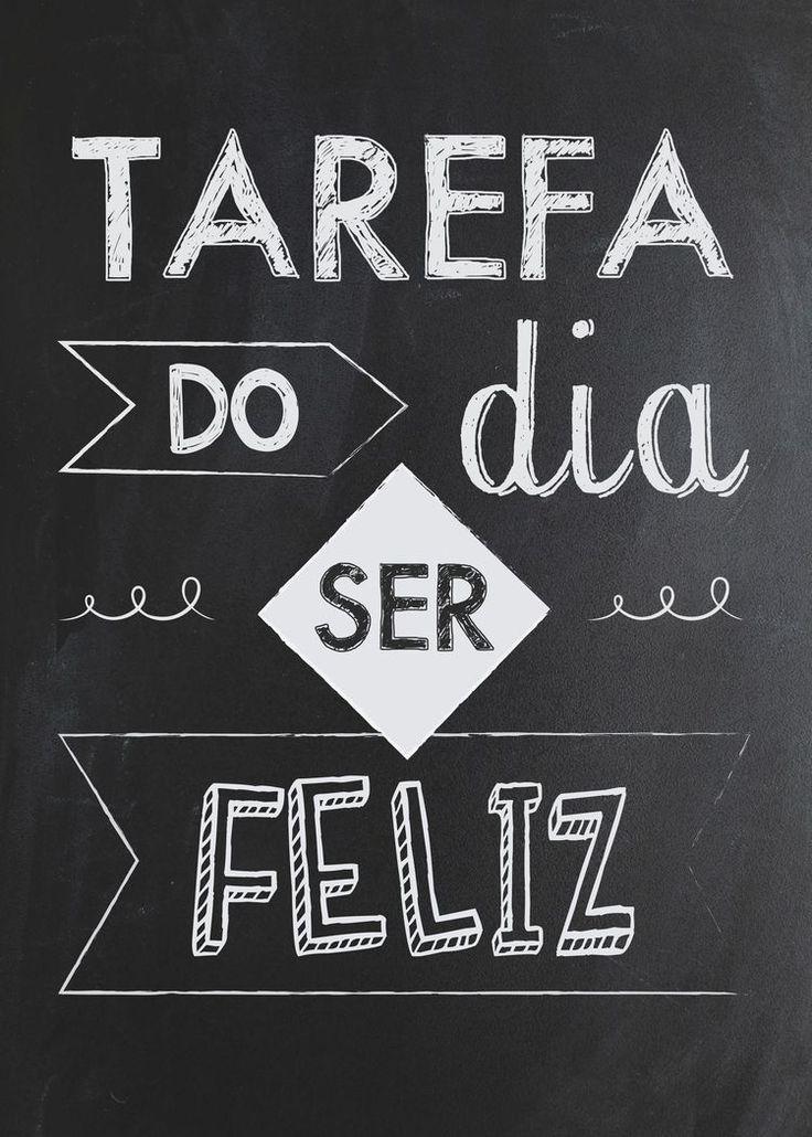 Tarefa do dia é ser feliz
