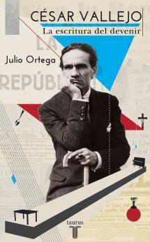 Título: César Vallejo: la escritura del devenir. Autor: Julio Ortega. Editorial: Taurus. Páginas: 312. Precio: 49,00 soles. Más información: http://www.communitas.pe/es/estudios-peruanos/38176-cesar-vallejo-la-escritura-del-devenir-9786124006050.html