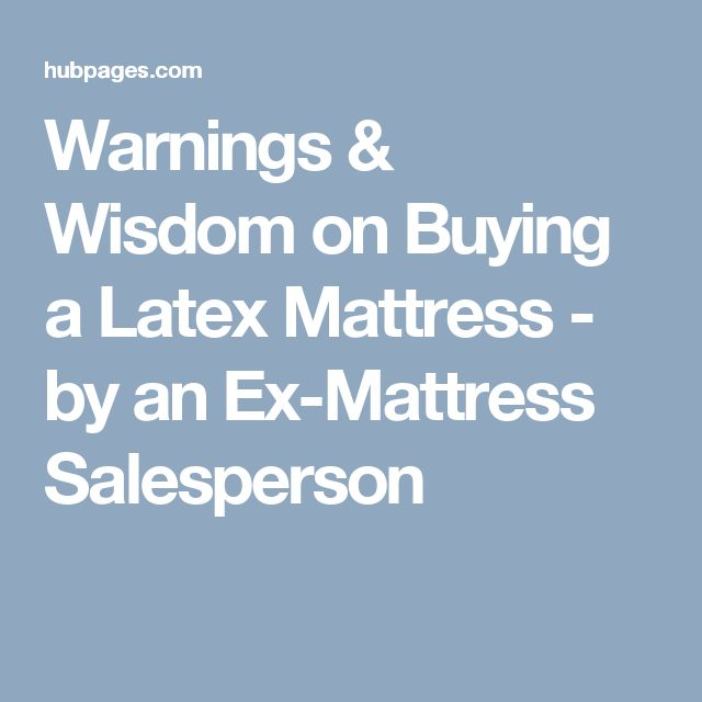 Warnings & Wisdom on Buying a Latex Mattress - by an Ex-Mattress Salesperson