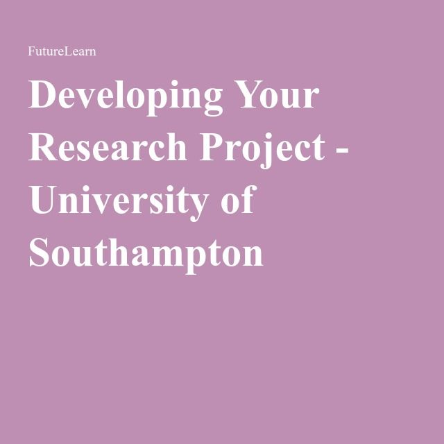 Developing Your Research Project - University of Southampton