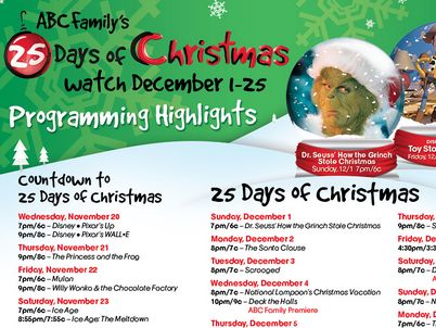 ABC Family 25 Days of Christmas Movie Schedule 2015 I usually don't regret not having ABC Family as part of our cable package (we got the free package that came with our internet connection). But during the holidays I always miss having the ABC Family Christmas Movies during their 25 Days Of Christmas! If you …
