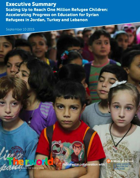 Scaling Up to Reach One Million Refugee Children: Accelerating Progress on Education for Syrian Refugees in Jordan, Turkey and Lebanon Released September 2015 In collaboration with the Global Business Coalition for Education, A World at School, and Theirworld, education experts unveiled a sweeping plan to get more than one million Syrian refugee children into school in Jordan, Turkey, and Lebanon.