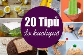 20 Tipů do kuchyně – praktické i fascinující