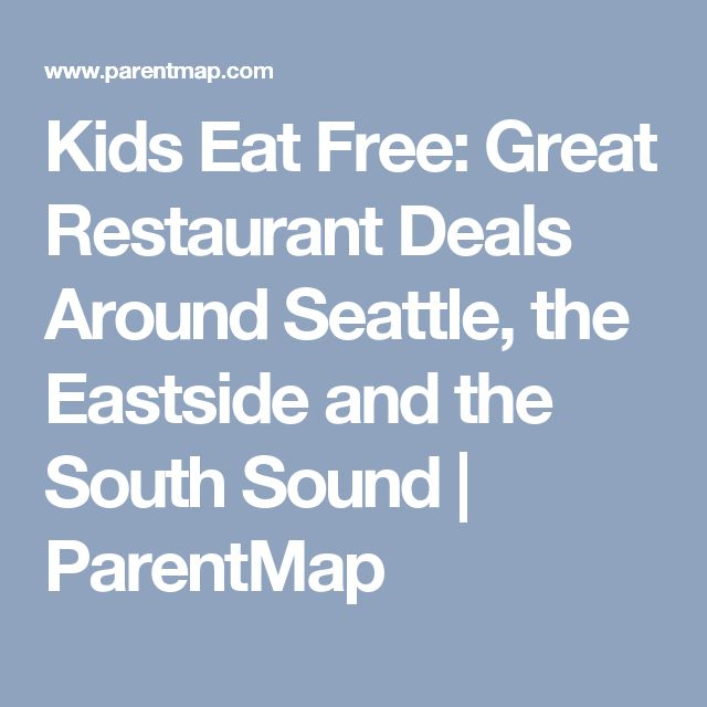 Kids Eat Free: Great Restaurant Deals Around Seattle, the Eastside and the South Sound | ParentMap
