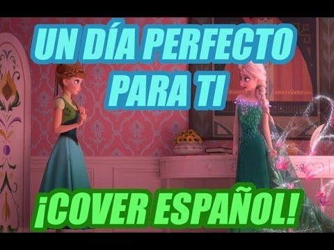 Cover en ESPAÑOL- Making today a perfect day (Frozen Fever)