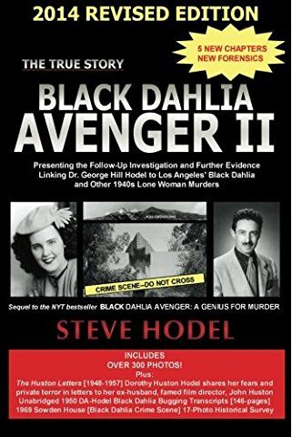 Black Dahlia Avenger II  2014: Presenting the Follow-Up Investigation and Further Evidence Linking Dr. George Hill Hodel to Los Angeles's Black Dahlia and other 1940s LONE WOMAN MURDERS