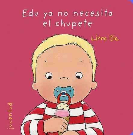 EDU YA NO NECESITA EL CHUPETE Linne Bie http://www.editorialjuventud.es/3797.html