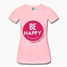 Be Happy - It Drives People Crazy - Inspirational Cool Quote on your t-shirt, bag or cup. https://www.spreadshirt.com/be-happy-it-drives-people-crazy-A105040570