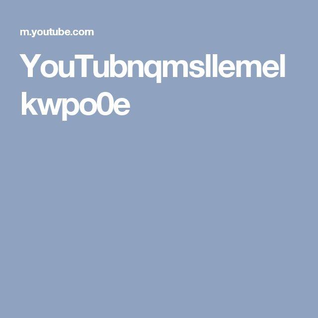 YouTubnqmsllemelkwpo0e