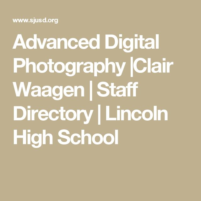Advanced Digital Photography |Clair Waagen | Staff Directory | Lincoln High School