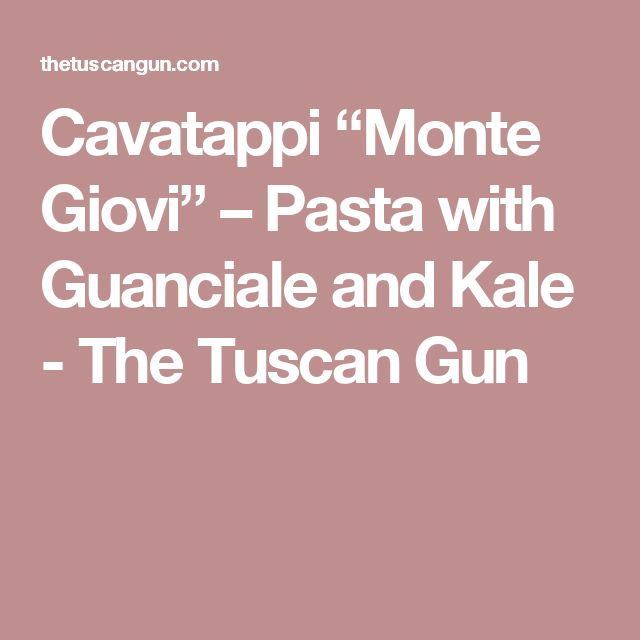 "Cavatappi ""Monte Giovi"" – Pasta with Guanciale and Kale - The Tuscan Gun"
