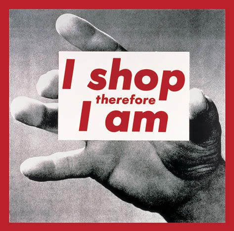 Barbara Kruger, I shop therefore I am....