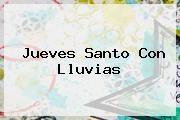 http://tecnoautos.com/wp-content/uploads/imagenes/tendencias/thumbs/jueves-santo-con-lluvias.jpg Jueves Santo. Jueves Santo con lluvias, Enlaces, Imágenes, Videos y Tweets - http://tecnoautos.com/actualidad/jueves-santo-jueves-santo-con-lluvias/
