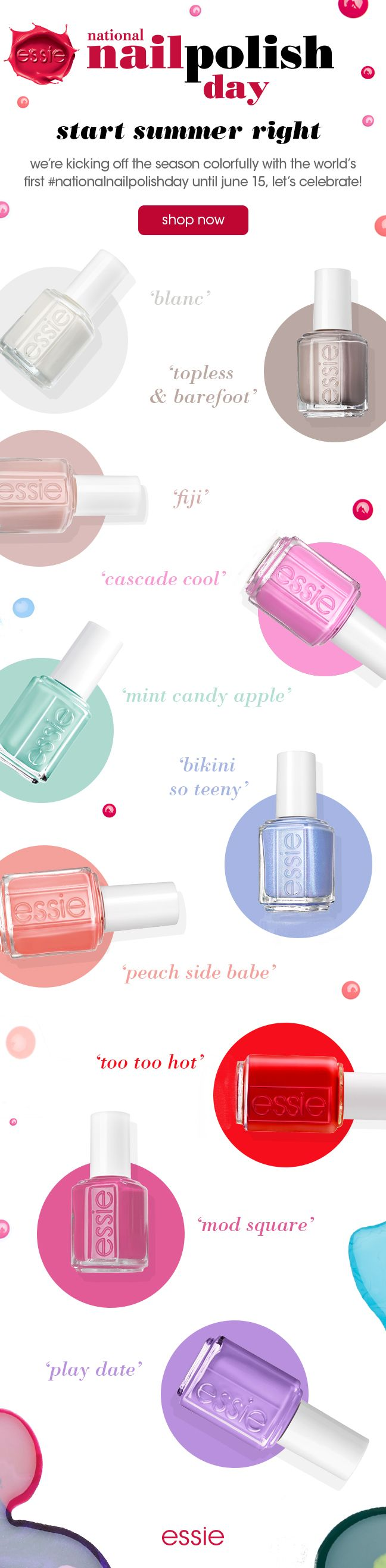 we love nail polish so much we founded a day for it! national nail polish day is june 1st but we're celebrating the fun through june 15th! shop your favorite nude, pastel or bold nail polish colors at essie.com