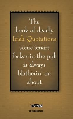 The Book of Deadly Irish Quotations some smart fecker in the pub is always blatherin' on about - Irish Humour - Humour - Books