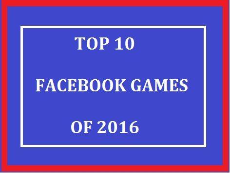 Check Top 10 Facebook Games 2016!