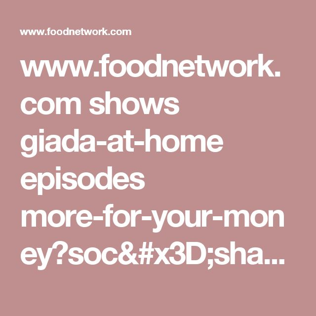 www.foodnetwork.com shows giada-at-home episodes more-for-your-money?soc=sharepin