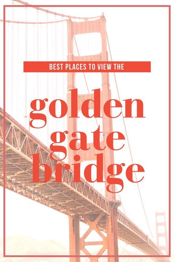 The 10 Best Views of the Golden Gate Bridge - San Francisco, CA
