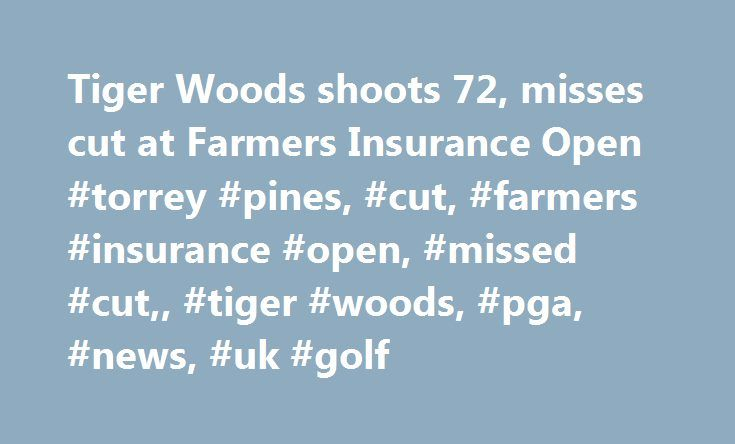 Tiger Woods shoots 72, misses cut at Farmers Insurance Open #torrey #pines, #cut, #farmers #insurance #open, #missed #cut,, #tiger #woods, #pga, #news, #uk #golf http://kansas-city.remmont.com/tiger-woods-shoots-72-misses-cut-at-farmers-insurance-open-torrey-pines-cut-farmers-insurance-open-missed-cut-tiger-woods-pga-news-uk-golf/  # Tiger Woods shoots 72, misses cut at Farmers Insurance Open SAN DIEGO — Tiger Woods' return to the PGA Tour after 17 months ended Friday after just two rounds…