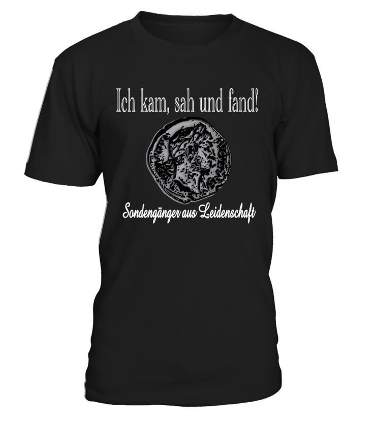 Ich kam, sah und Fand!  T-Shirt für Sondengänger!  #Sondeln #Sondler #Sondengänger #metalldetektor #metallsuchgerät #Schatzsuche #Schatzsucher #metaldetecting #metaldetector #treasurehunt