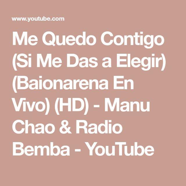 Me Quedo Contigo (Si Me Das a Elegir) (Baionarena En Vivo) (HD) - Manu Chao & Radio Bemba - YouTube